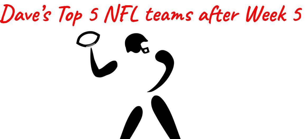 My Top 5 NFL Teams after Week 5