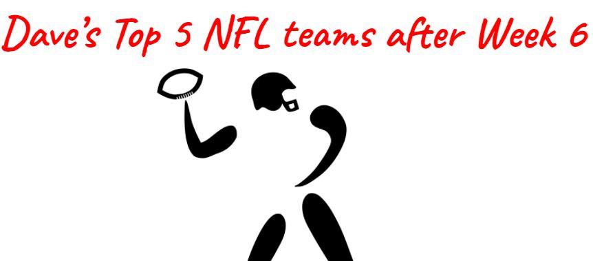 My Top 5 NFL teams after Week 6