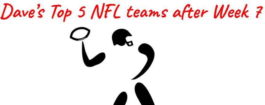 My Top 5 NFL Teams after Week 7