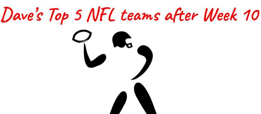 My Top 5 NFL Teams after Week 10