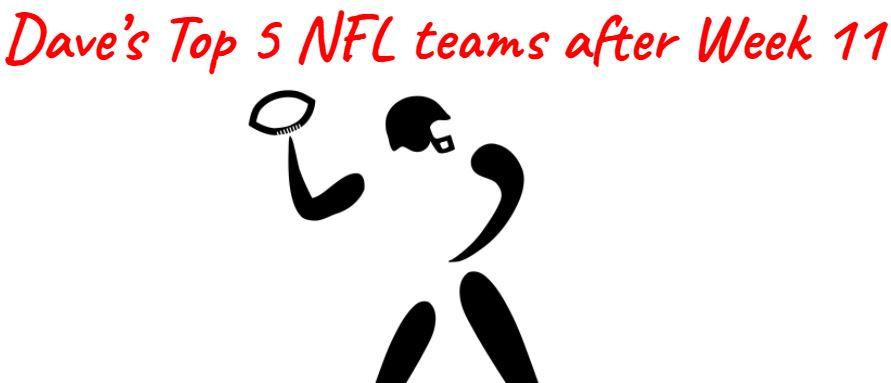 My Top 5 NFL Teams after Week 11