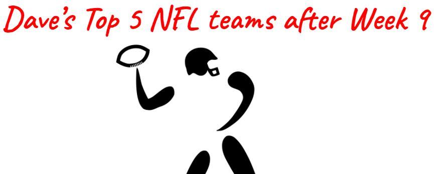 My Top 5 NFL teams after Week 9